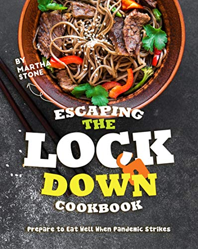 Escaping the Lockdown Cookbook: Prepare to Eat Well When Pandemic Strikes by [Martha Stone]