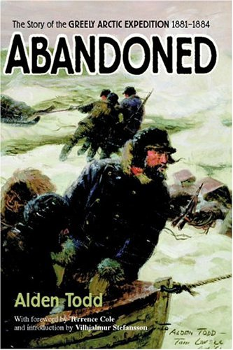 Compare Textbook Prices for Abandoned: The Story of the Greely Arctic Expedition 1881-1884 1 Edition ISBN 9781889963297 by Todd, Alden