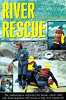 River Rescue: A Manual for Whitewater Safety (AMC Paddlesports S.)