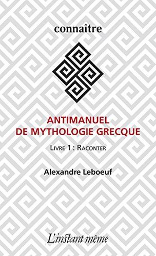 Antimanuel de mythologie grecque: Livre 1 : Raconter
