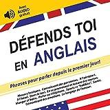 Défends toi en Anglais: Phrases pour parler depuis le premier jour! (avec audio gratuit) (Défendez-vous t. 4)