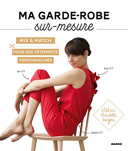 Ma garde-robe sur-mesure: Mix & match pour des vêtements personnalisés. Avec patrons à taille réelle