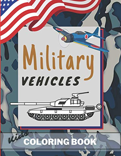 Military Vehicles: Kids Coloring Book