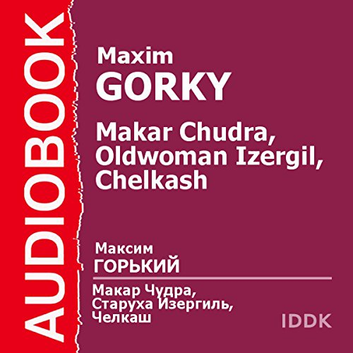 Makar Chudra, The Old Woman Izergil, and Chelkash [Russian Edition] audiobook cover art
