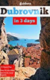 Dubrovnik in 3 Days (Travel Guide 2019) - A 72 Hours Perfect Plan with the Best Things to Do in Dubrovnik: Where to Stay,Eat,Go Out. What to Do,See,Visit.Best Day Tours to Elafiti,Montenegro,Lokrum.