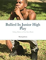 Bullied In Junior High Play: Taking Matters into Your Own Hands