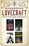 Reimagining Lovecraft: Four Tor.com Novellas: (The Ballad of Black Tom, The Dream-Quest of Vellit Boe, Hammers on Bone, Agents of Dreamland)