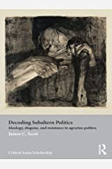 Decoding Subaltern Politics: Ideology, Disguise, and Resistance in Agrarian Politics (Asia's Transformations/Critical Asian Scholarship Book 8) Kindle Edition