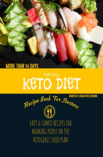 The Full Keto Diet Recipe Book For Starters: Fast & Simple Recipes For Working People On The Ketogenic Food Plan For More Than 14 Days (English Edition)