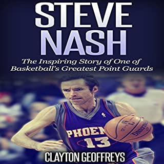 Steve Nash     The Inspiring Story of One of Basketball's Greatest Point Guards              Written by:                                                                                                                                 Clayton Geoffreys                               Narrated by:                                                                                                                                 David L. Stanley                      Length: 50 mins     Not rated yet     Overall 0.0