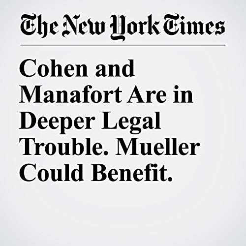 Cohen and Manafort Are in Deeper Legal Trouble. Mueller Could Benefit. copertina