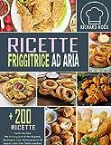 ricette friggitrice ad aria +200 ricette per la friggitrice ad aria da fare per principianti ed esperti. ricettario con abbinamenti di sapori unici per piatta salutari.