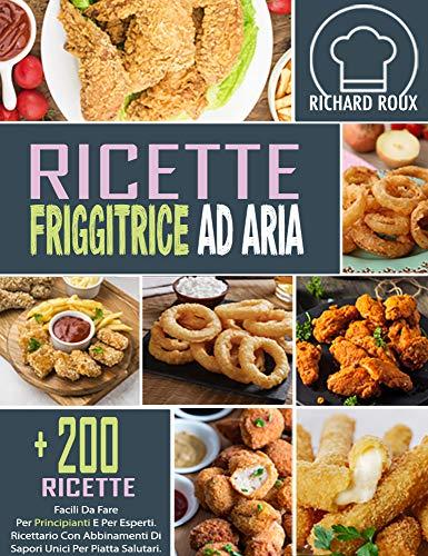 Ricette Friggitrice Ad Aria +200 Ricette Per La Friggitrice Ad Aria Da Fare Per Principianti Ed...