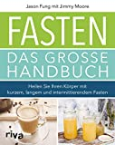 Fasten – Das große Handbuch: Heilen Sie Ihren Körper mit kurzem, langem und intermittierendem Fasten