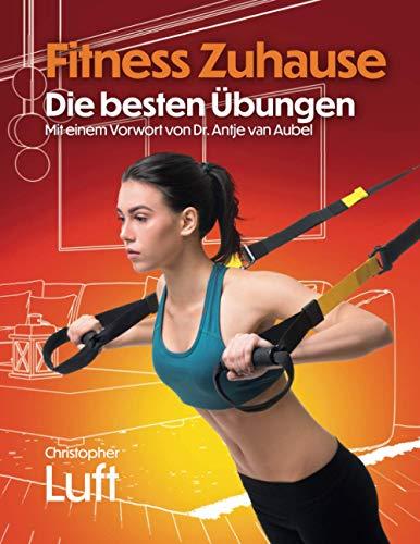 Fitness Zuhause - Die besten Übungen: Mit einem Vorwort von Dr. Antje van Aubel