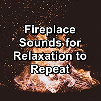 Fireplace Sounds for Relaxation to Repeat