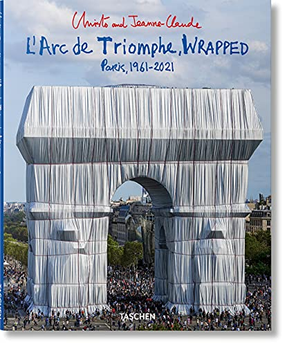 Christo and Jeanne-Claude. L'Arc de Triomphe, wrapped. Paris 1961-2021. Ediz. inglese, francese e tedesca