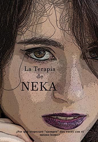 La Terapia de NEKA (Spanish Edition): Desternillante, conmovedora y calificada con un 10 por diversos Blog's Literarios