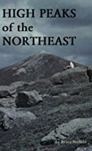 High Peaks of the Northeast: A Peakbagger's Directory and Resource Guide to the Highest Summits in the Northeastern United States