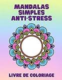 MANDALAS SIMPLES ANTI-STRESS: 80 MANDALAS SIMPLES POUR LES ENFANTS, LES SENIORS ET LES...