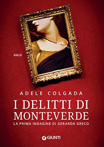I delitti di Monteverde: La prima indagine di Gerarda Greco (Le indagini di Gerarda Greco Vol. 1)
