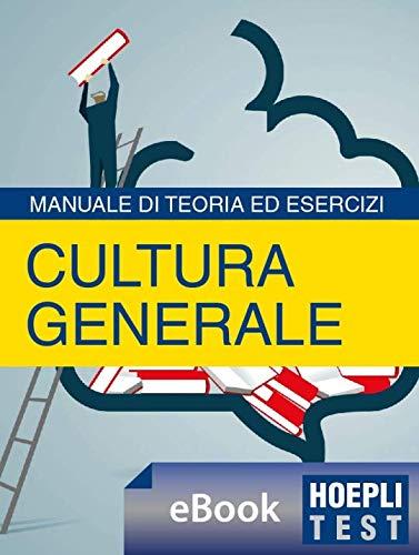 Hoepli Test Cultura generale: Manuale di teoria ed esercizi per i test di ammissione, per i concorsi pubblici, per i concorsi militari