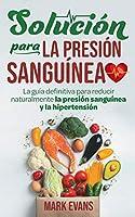 Solución Para La Presión Sanguínea: La Guía Definitiva Para Reducir Naturalmente La Presión Sanguínea Y La Hipertensión (Spanish Edition)