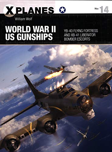 World War II US Gunships: YB-40 Flying Fortress and XB-41 Liberator Bomber Escorts