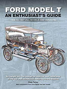 Ford Model T  An Enthusiast's Guide 1908 to 1927  all models and variants