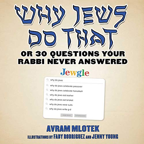 Why Jews Do That: Or 30 Questions Your Rabbi Never Answered