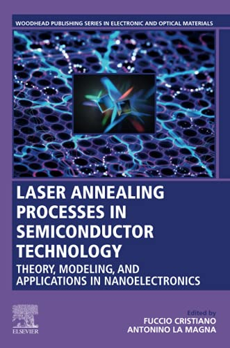 Compare Textbook Prices for Laser Annealing Processes in Semiconductor Technology: Theory, Modeling and Applications in Nanoelectronics Woodhead Publishing Series in Electronic and Optical Materials 1 Edition ISBN 9780128202555 by Cristiano, Fuccio,La Magna, Antonino