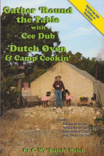 Gather \'Round the Table with Cee Dub, Dutch Oven & Camp Cookin\'