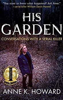 [Anne K. Howard]のHis Garden: Conversations with a Serial Killer (English Edition)
