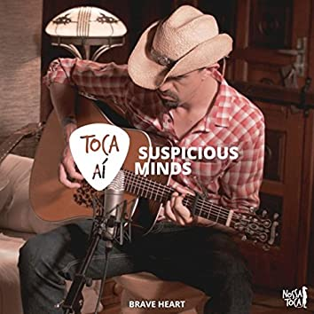 Suspicious Minds (Toca Aí Brave Heart)