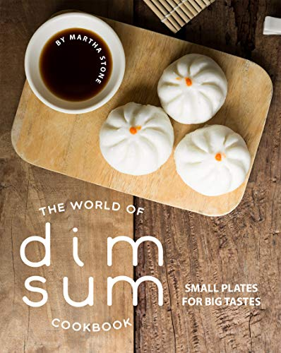 The World of Dim Sum Cookbook: Small Plates for Big Tastes