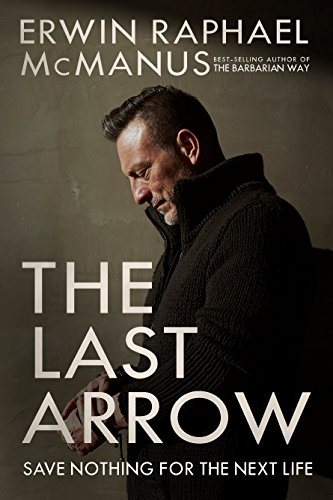 The Last Arrow: Save Nothing for the Next Life (English Edition)
