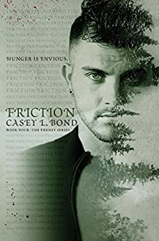 Friction (The Frenzy Series Book 4) by [Casey L. Bond]