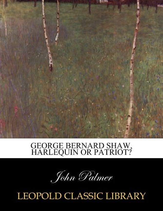 ただやる成熟閉じるGeorge Bernard Shaw, harlequin or patriot?