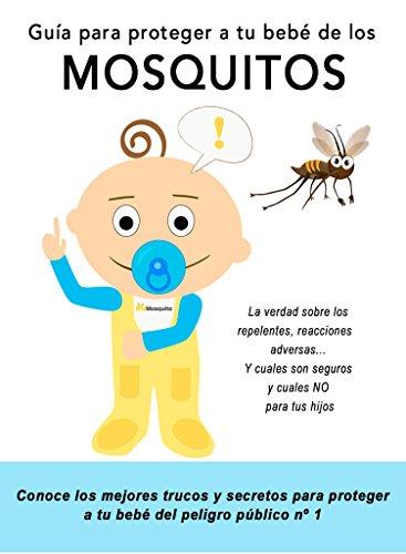 Guía para proteger a tu bebé de los Mosquitos: Conoce los trucos y repelentes que puedes utilizar para proteger a tus hijos