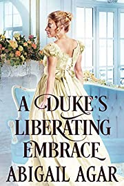 A Duke's Liberating Embrace: A Historical Regency Romance Book