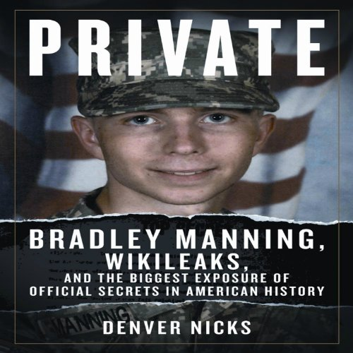 Private: Bradley Manning, WikiLeaks, and the Biggest Exposure of Official Secrets in American History cover art