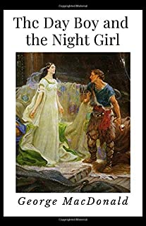 The Day Boy and the Night Girl (Annotated): Illustrated   Newer Edition of the Original 1882 Publication