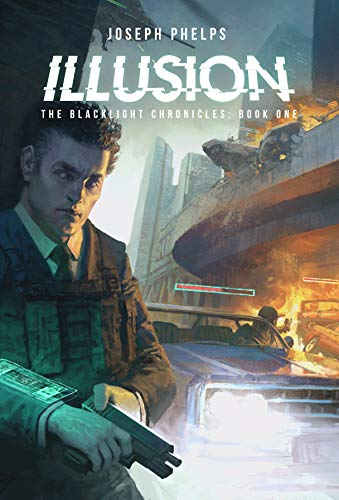 Illusion: The Blacklight Chronicles: Book One by [Joseph Phelps]