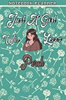 Just A Girl Who Loves Perch Gift Women Notebook Planner: College,Finance,Homeschool,Appointment,Bill,To Do List,Passion,6x9 in ,Work List,Management,Teacher,Book,Gift