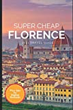 Super Cheap Florence Travel Guide 2021: How to Enjoy a $1,000 Trip to Florence for $150