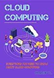 CLOUD COMPUTING: Everything You Need to Know About Cloud Computing (English Edition)