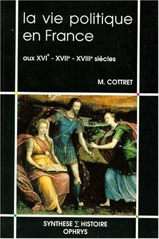 La vie politique en France aux XVIe, XVIIe, XVIIIe siècles