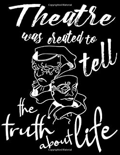 Theatre Was Created to Tell the Truth About Life: Actors Diary Notebook Funny Acting Journal to Write In Acting Gift Drama...