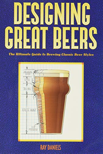 Daniels, R: Designing Great Beers: The Ultimate Guide to Brewing Classic Beer Styles