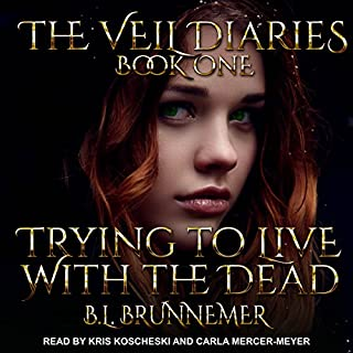 Trying to Live with the Dead     The Veil Diaries, Book 1              By:                                                                                                                                 B. L. Brunnemer                               Narrated by:                                                                                                                                 Kris Koscheski,                                                                                        Carla Mercer-Meyer                      Length: 14 hrs and 21 mins     681 ratings     Overall 4.6
